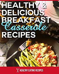 Healthy Breakfast Casserole Recipes: Jump-Start Your Mornings With This Delicious Cookbook! (English Edition)