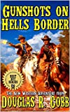 "Gunshots on Hell's Border: The Guns of Matt ""The Boot Collector"" Hardy: Tales of the Old West Bounty Hunters: A Western Adventure From The Author of"
