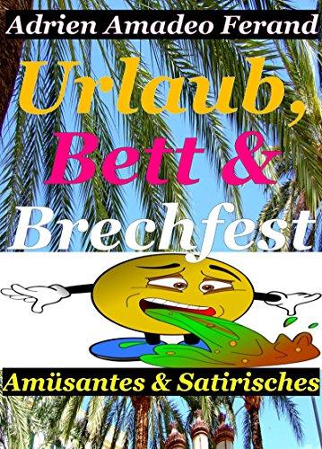 Urlaub, Bett & Brechfest: Amüsantes und Satirisches in 13 Beiträgen