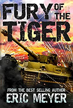 Fury of the Tiger (World of Blood and Tanks Book 1) by [Meyer, Eric]