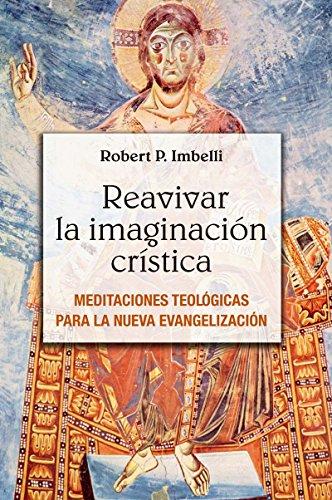 REAVIVAR LA IMAGINACIÓN CRÍSTICA. Meditaciones teológicas para la nueva evangelización (El Pozo de Siquem nº 366) por ROBERT P. IMBELLI