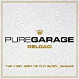 Pure Garage Reload - The Very Best Of Old Skool Garage [Explicit]