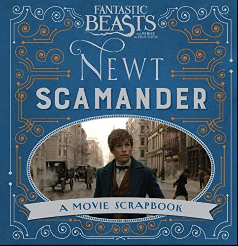 Fantastic Beasts and Where to Find Them - Newt Scamander: A Movie Scrapbook (Fantastic Beasts Film Tie in)