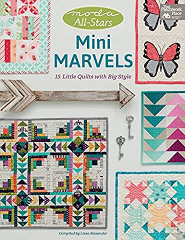 Moda All-stars Mini Marvels: 15 Little Quilts With Big Style