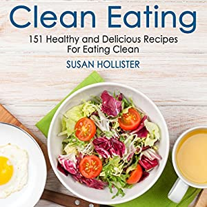 Clean eating 151 healthy and delicious recipes for eating clean clean eating 151 healthy and delicious recipes for eating clean audio download amazon susan hollister gail l chaffee geneva world publishing forumfinder Images