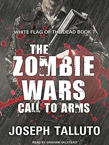 The Zombie Wars: Call to Arms (White Flag of the Dead, Band 7) -