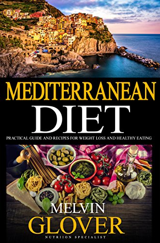 Mediterranean Diet: A Practical Guide and Recipes for Weight Loss and Healthy Eating (Revised) (English Edition) -