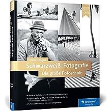 Schwarzweiß-Fotografie. Die große Fotoschule (Galileo Design)