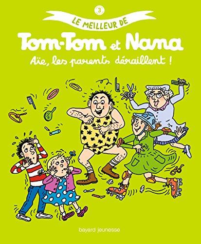Le meilleur de Tom-Tom et Nana, Tome 3 : Aïe, les parents déraillent