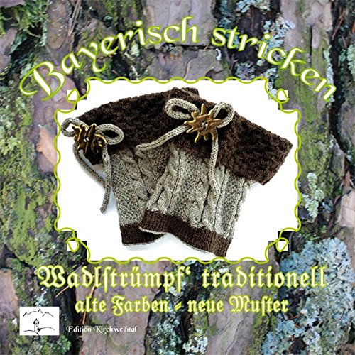 Bayerisch stricken Wadlstrümpf traditionell: alte Farben - neue (Deutsch Bayerische Trachten)