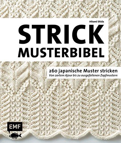 Die Strickmusterbibel - 260 japanische Muster stricken: Von zartem Ajour bis zu ausgefallenen Zopfmustern -