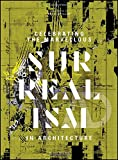 Celebrating the Marvellous: Surrealism in Architecture (Architectural Design)
