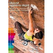 Objectif septième degré : Entraînement, progression et performance en escalade