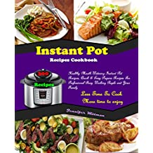 Instant Pot Recipes Cookbook: 300 Healthy Mouth-Watering Instant Pot Recipes, Quick & Easy Prepare Recipes For Professional Busy Working People and Your ... Cook! More Time To Enjoy! (English Edition)