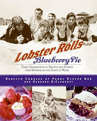 Lobster Rolls and Blueberry Pie: Three Generations of Recipes and Stories from Summers on the Coast of Maine by Charles, Rebecca, Di Clementi, Deborah (2003) Hardcover