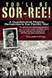 You'll Be Sor-ree!: A Guadalcanal Marine Remembers the Pacific War by Sid Phillips (2012-04-03)