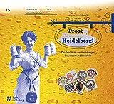 Prost Heidelberg! - Sonderveröffentlichung 15 . Die Geschichte der Heidelberger Brauereien und Bierlokale (Sonderveröffentlichungen des Stadtarchivs Heidelberg) - Volker von Offenberg