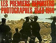 Les premiers reporters photographes 1848-1914 par André Barret