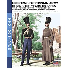 Uniforms of Russian Army during the years 1825-1855. Vol. 4: Gendrames, Train, Artillery, Sappers & Pioneers (Soldiers, Weapons & Uniforms 800)
