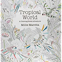 Tropical World: A Coloring Book Adventure (A Millie Marotta Adult Coloring Book) by Millie Marotta (2015-09-08)