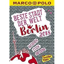 MARCO POLO Beste Stadt der Welt - Berlin 2018 (MARCO POLO Cityguides): Mit Insider-Tipps und Stadtviertelkarten