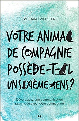 Votre animal de compagnie possde-t-il un sixime sens ? Dveloppez une communication psychique...