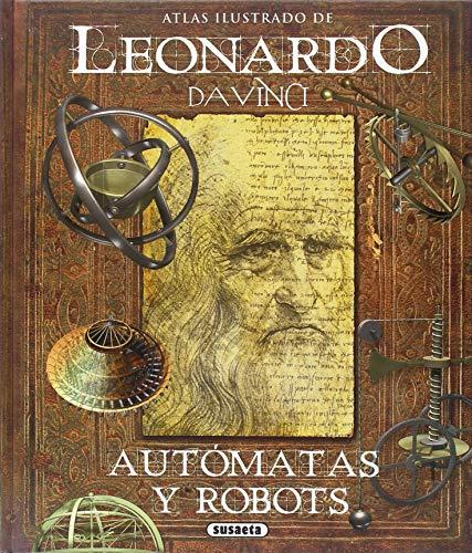 Leonardo da Vinci, autómatas y robots (Atlas Ilustrado) por Susaeta Ediciones S A