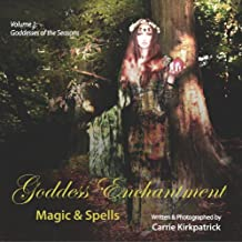 Goddess Enchantment, Magic and Spells Volume 1: Goddesses of the Seasons (English Edition)