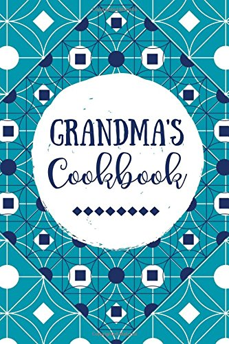 Grandma's Cookbook: Blank Recipe Journal, Create Your Own Cookbook, Teal Vintage (Grandmother Gifts)