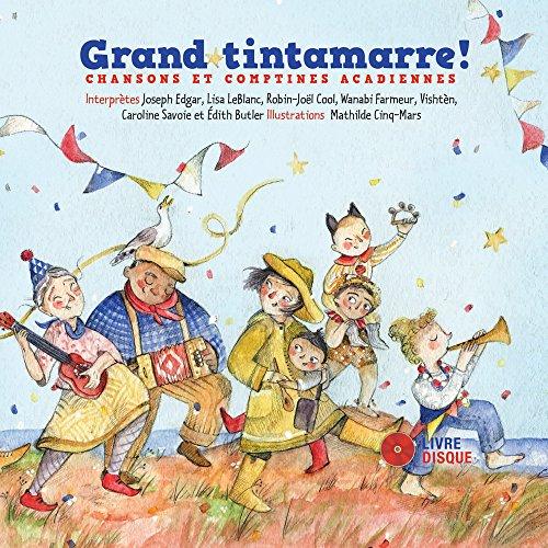 Grand tintamare ! : chansons et comptines acadiennes