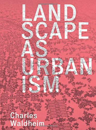 Landscape as Urbanism – A General Theory