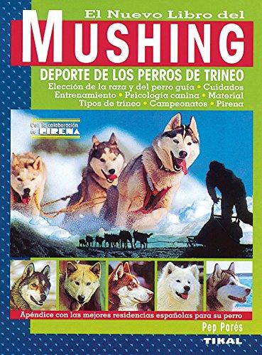 Mushing.Deporte Perros Pirineo (El Nuevo Libro Del Mushing) por Pep Parés