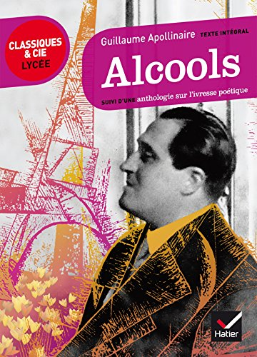 Alcools: suivi d'une anthologie sur l'ivresse potique