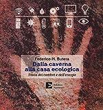 Scarica Libro Dalla caverna alla casa ecologica Storia del comfort e dell energia (PDF,EPUB,MOBI) Online Italiano Gratis