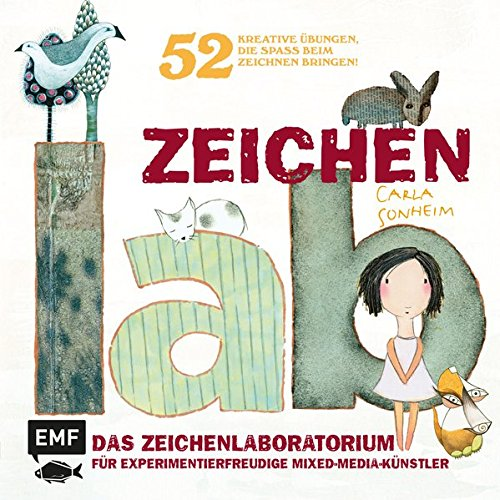 Zeichen-Lab: Das Zeichenlaboartorium für experimentierfreudige Mixed-Media-Künstler. 52 kreative...