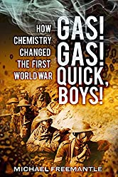 Gas! Gas! Quick, Boys!: How Chemistry Changed the First World War by Michael Freemantle (2013-06-01)