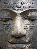 Buddhist Quotes:  Meditation, Happiness, Inner Peace.: Spirituality and Buddhism: Bouddha, Zen, Thich Nhat Hanh, Dalaï-Lama… (Buddhism, Bouddha, Buddhist ... & Spirituality, Dalaï Lama, Zen. Book 1)