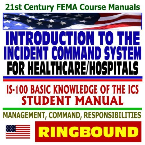 21st Century FEMA Course Manuals - Introduction to the Incident Command System (ICS) for Healthcare and Hospitals, IS-100, Basic Knowledge of the ICS, Student Manual (Ringbound) by Federal Emergency Management Agency (FEMA) (2008) Ring-bound