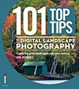 101 Top Tips for Digital Landscape Photography: Capturing Great Landscapes With Your Camera (101 Top Tips Series Book 4)