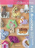 Felt Brooches: With Free Machine Stitching (Twenty to Make)