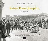 Kaiser Franz Joseph I. (1830-1916): Bilder und Dokumente aus dem Haus-, Hof- und Staatsarchiv in Wien