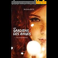 Les Gardiens des Anges, Tome 01 : Les Ailes perdues: Saga Fantastique