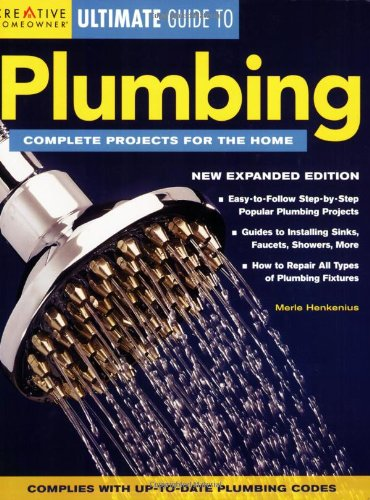 Ultimate Guide to Plumbing: Complete Projects for the Home (Creative Homeowner Ultimate Guide to...)