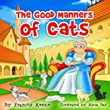 Children's Books: The Good Manners of Cats: (Fun rhyming children's poetry book, animals, values, kids bedtime story). (English Edition)