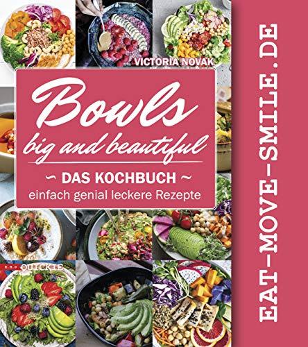 Bowls  Big and Beautiful: Das Kochbuch Einfach genial leckere Rezepte (Quickie 6) -