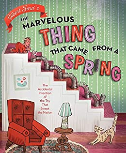 The Marvelous Thing That Came from a Spring: The Accidental ...