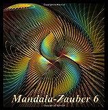 Mandala-Zauber 6: Magisches Malbuch für Erwachsene: Entspannung und Meditation