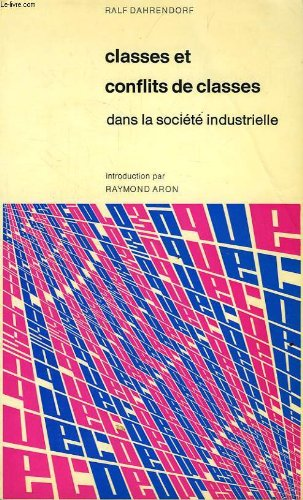 CLASSES ET CONFLITS DE CLASSES DANS LA SOCIETE INDUSTRIELLE par DAHRENDORF RALF