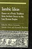 [(Iambic Ideas : Essays on a Poetic Tradition from Archaic Greece to the Late Roman Empire)] [Edited by Antonio Aloni ] published on (January, 2002)