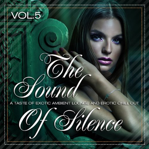 The Sound of Silence, Vol. 5 (A Taste of Exotic Ambient Lounge and Erotic Chill Out)